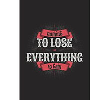 NOTHING TO LOSE EVERYTHING TO GAIN Photographic Print