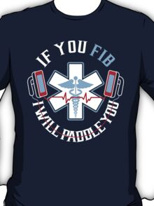 If You FIB I Will Paddle You  T-Shirt