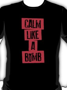 CALM LIKE A BOMB T-Shirt