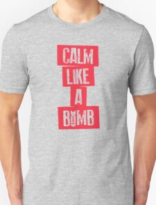 CALM LIKE A BOMB Unisex T-Shirt