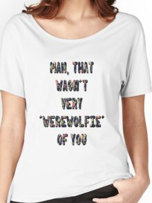 That Wasn't Very Werewolfie Of You Women's Relaxed Fit T-Shirt