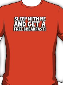 Sleep with me and get a free breakfast T-Shirt