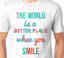 The world is a better place... Unisex T-Shirt