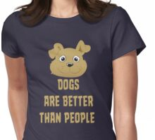 Dogs Are Better Than People T Shirt Womens Fitted T-Shirt