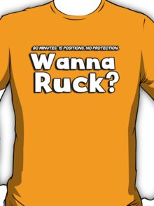 Rugby - 80 minutes, 15 positions, no protection. Wanna Ruck? T-Shirt