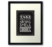 Take some time to stop and smell the cookies Framed Print