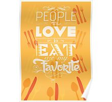 People who love to eat are my favorite Poster