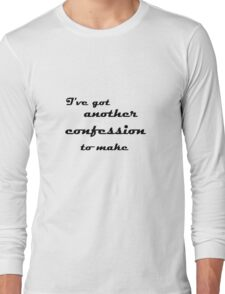 I've Got Another Confession To Make... Long Sleeve T-Shirt