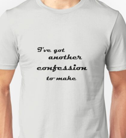 I've Got Another Confession To Make... Unisex T-Shirt