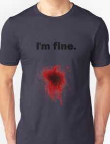 I'm Fine Blood Splatter T Shirt T-Shirt