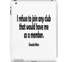 Groucho Marx, I refuse to join any club that would have me as a member. iPad Case/Skin