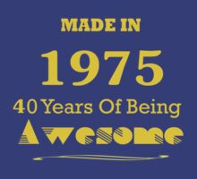 Made in 1975 - 40 Years of Being Awesome by sophiafashion