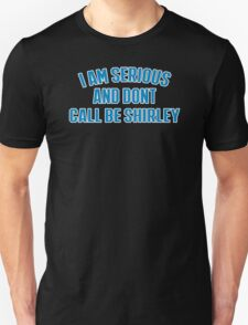 I Am Serious And Dont Call Be Shirley Unisex T-Shirt