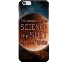 "The Martian ""I'm gonna have to science the shit out of this"" iPhone Case/Skin"