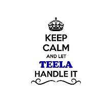 Keep Calm and Let TEELA Handle it Photographic Print