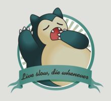 Snorlax - Live Slow, Die Whenever by ronin47design