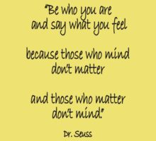 Dr. Seuss, Be who you are and say what you feel, because those who mind don't matter and those who matter don't mind. Kids Clothes