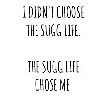 """""""The Sugg Life""""  Photographic Print"""