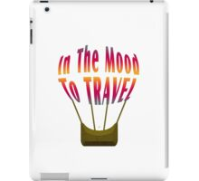 In The Mood To Travel iPad Case/Skin
