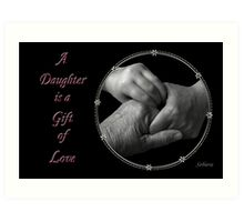 A Daughter is a Gift of Love Art Print