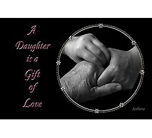 A Daughter is a Gift of Love Photographic Print