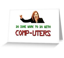 IT Crowd Jen - Do Some Work to do with Comp-uters! Greeting Card