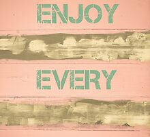 ENJOY EVERY MOMENT motivational quote by Stanciuc