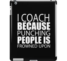 I Coach Because Punching People Is Frowned Upon - Tshirts iPad Case/Skin