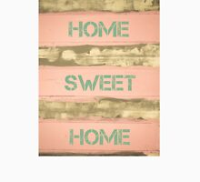 HOME SWEET HOME  motivational quote Unisex T-Shirt