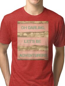 OH DARLING, LET'S BE ADVENTURERS  motivational quote Tri-blend T-Shirt