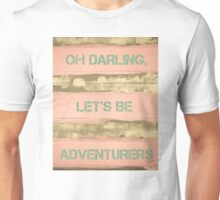 OH DARLING, LET'S BE ADVENTURERS  motivational quote Unisex T-Shirt