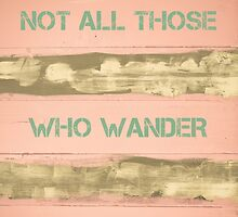 NOT ALL THOSE WHO WANDER ARE LOST  motivational quote by Stanciuc