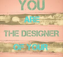 YOU ARE THE DESIGNER OF YOUR OWN DESTINY by Stanciuc