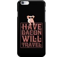 Have Bacon Will Travel iPhone Case/Skin