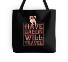 Have Bacon Will Travel Tote Bag