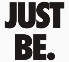 Just Be by cpinteractive