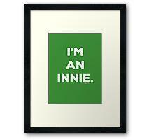 I'm an innie.. Framed Print