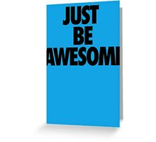 Just Be Awesome Greeting Card