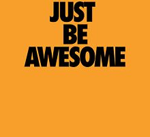 Just Be Awesome Unisex T-Shirt