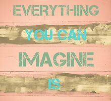 EVERYTHING YOU CAN IMAGINE IS REAL by Stanciuc