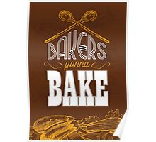 Bakers gonna bake Poster