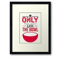 You only live once - lick the bowl! Framed Print