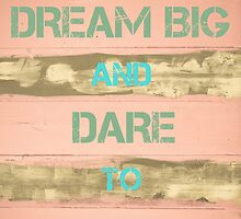 DREAM BIG AND DARE TO FAIL  motivational quote by Stanciuc