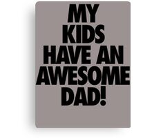 My Kids Have an AWESOME Dad Canvas Print
