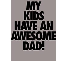 My Kids Have an AWESOME Dad Photographic Print