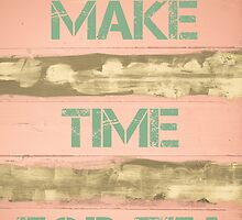 MAKE TIME FOR TEA  motivational quote by Stanciuc