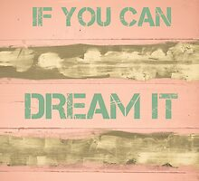 IF YOU CAN DREAM IT YOU CAN DO IT by Stanciuc