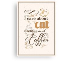 All I care about is my cat and coffee Canvas Print