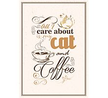 All I care about is my cat and coffee Photographic Print