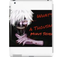 What's a thousand Minus Seven ? Tokyo Ghoul. iPad Case/Skin